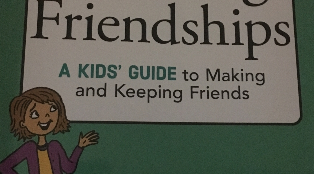 Growing friendships a kids guise to making and keeping friends